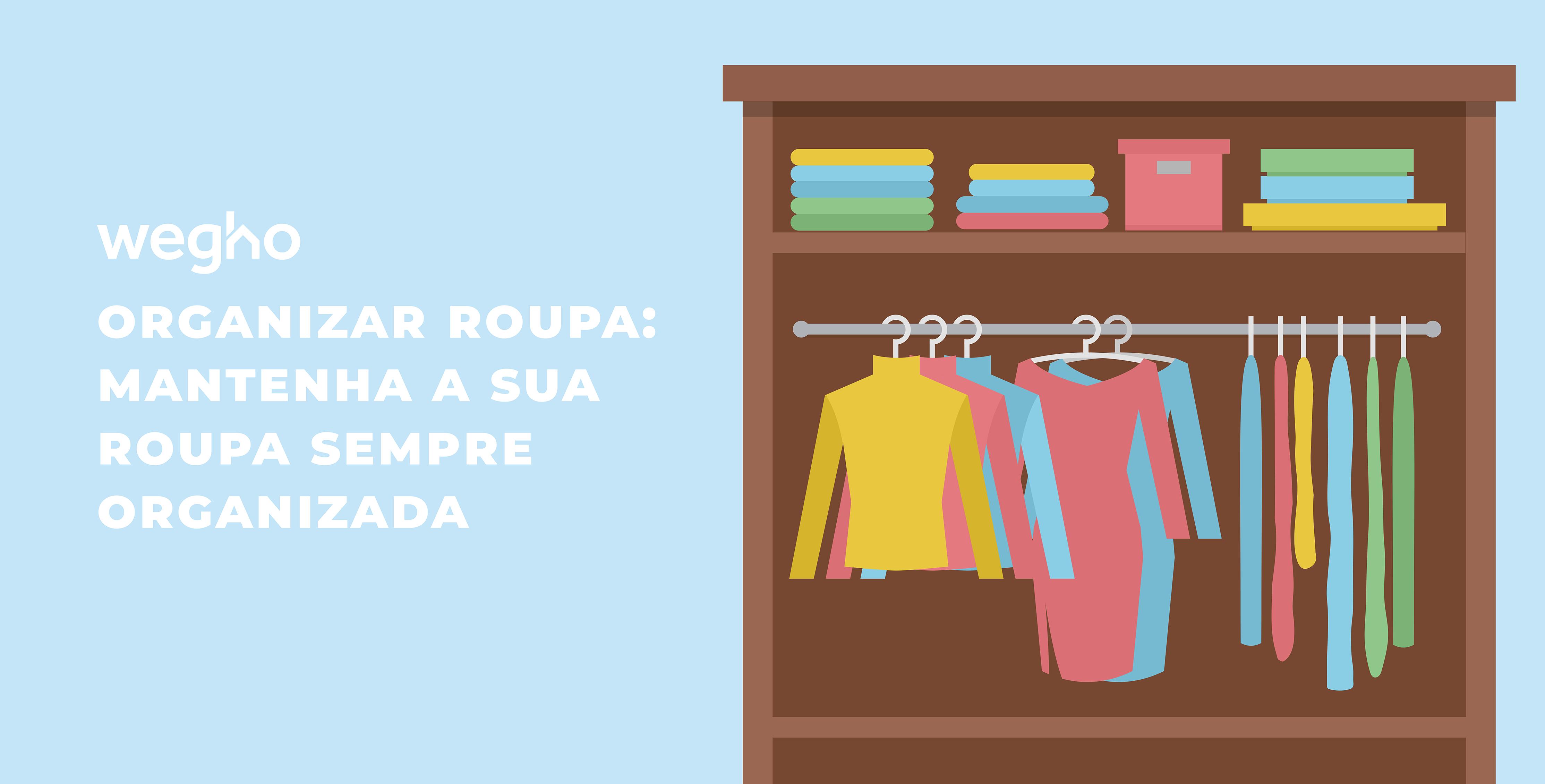 Organizar roupa - mantenha a sua roupa sempre organizada - como organizar roupa - gestão e organização - organização - Wegho