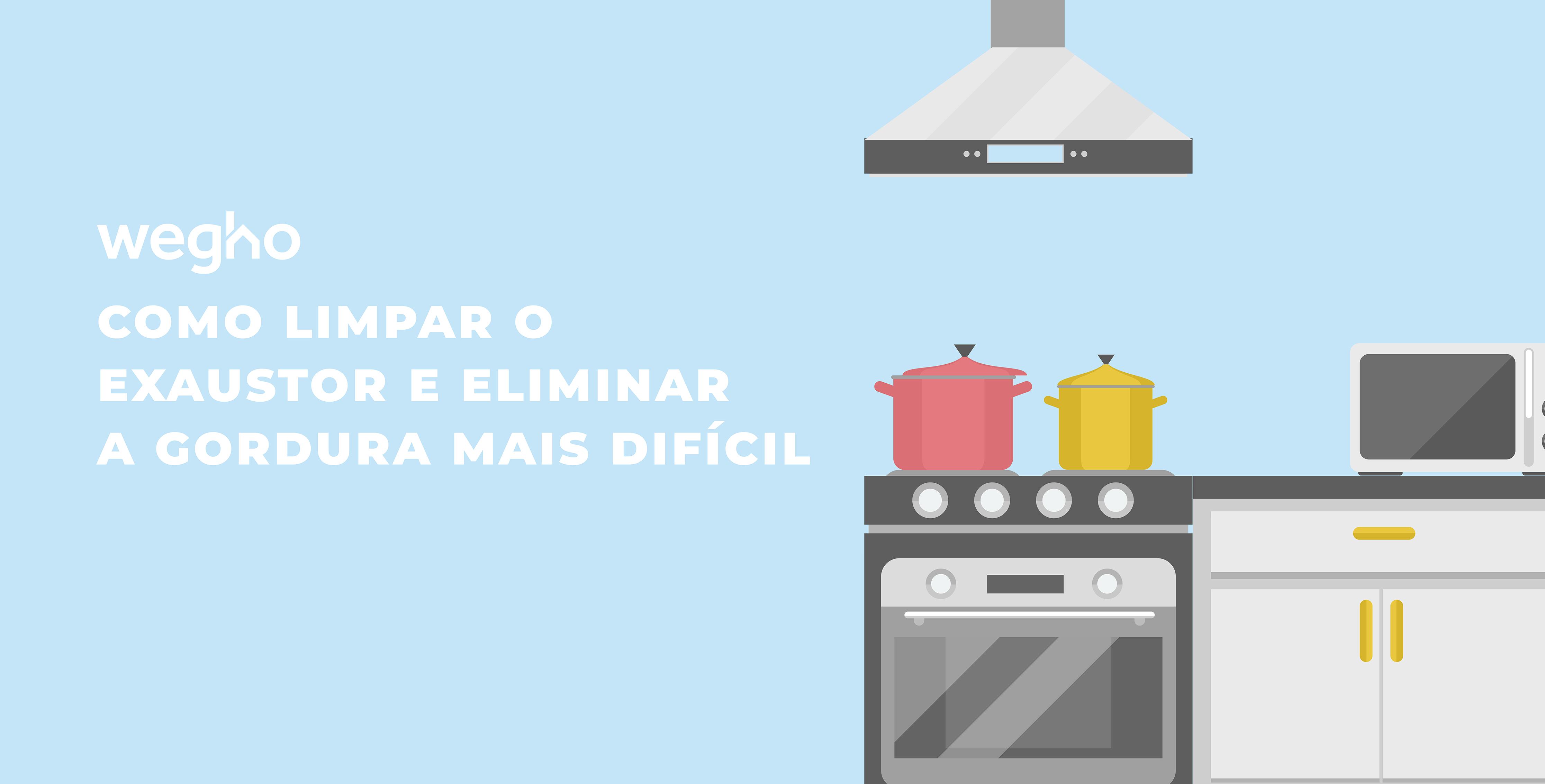 Como limpar o exaustor e eliminar a gordura mais difícil - limpar exaustor de cozinha - remover gordura de exaustor - Wegho