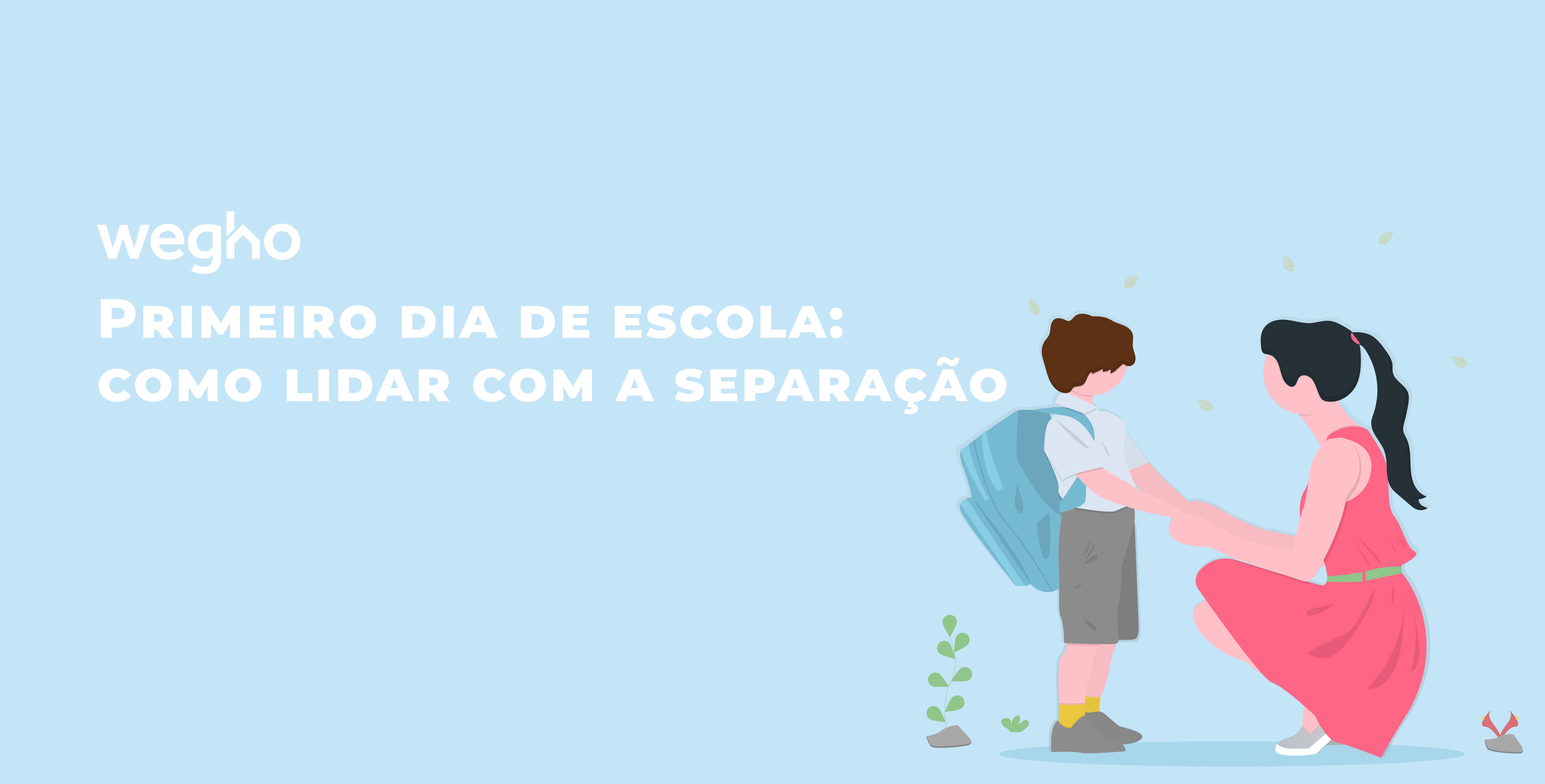 Primeiro dia de aulas: como lidar com a separação - primeiro dia de aulas - primeiro dia de escola - Wegho