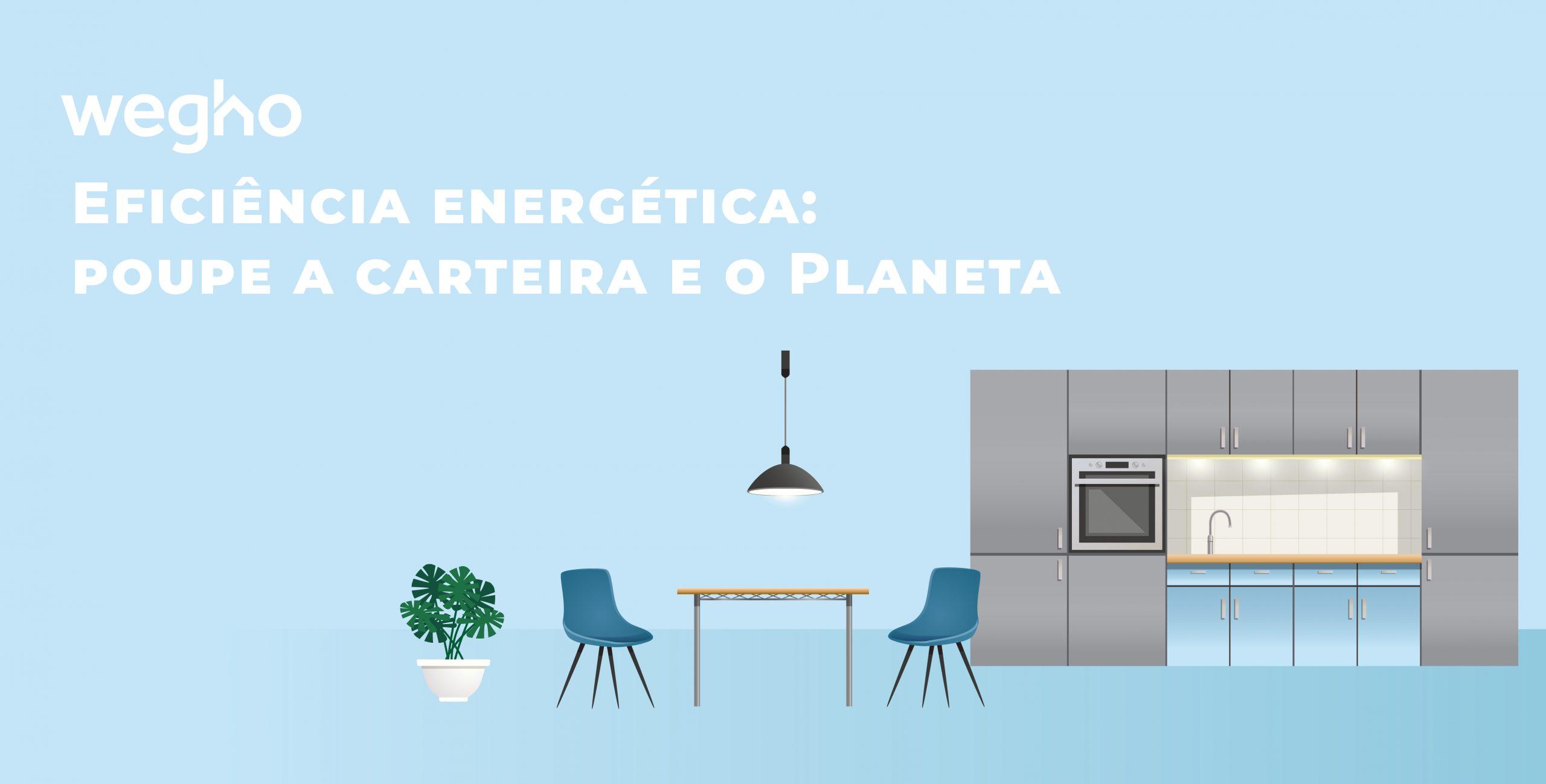Eficiência energética: poupe a carteira e o Planeta