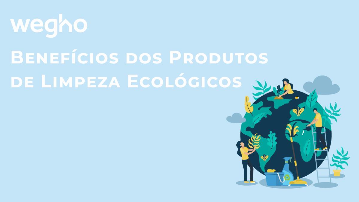 Benefícios dos produtos de limpeza ecológicos